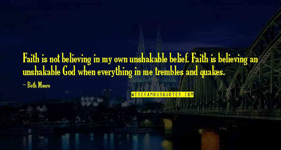 Asking For A Sign Quotes By Beth Moore: Faith is not believing in my own unshakable