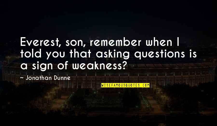 Asking For A Sign Quotes By Jonathan Dunne: Everest, son, remember when I told you that