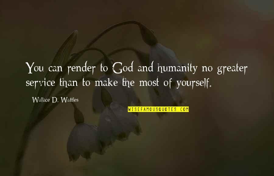 Asking For A Sign Quotes By Wallace D. Wattles: You can render to God and humanity no