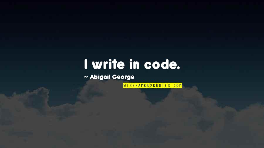 Asking For Forgiveness From God Quotes By Abigail George: I write in code.