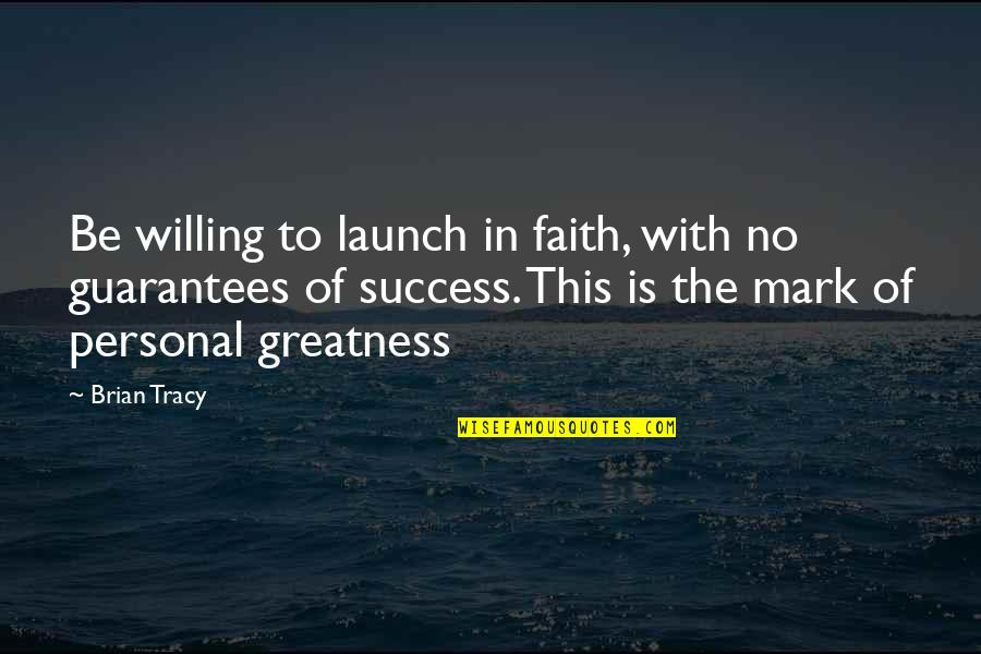 Asking For Forgiveness From God Quotes By Brian Tracy: Be willing to launch in faith, with no