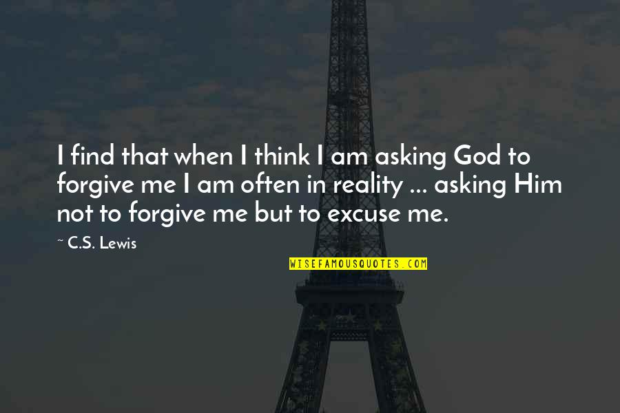 Asking For Forgiveness From God Quotes By C.S. Lewis: I find that when I think I am