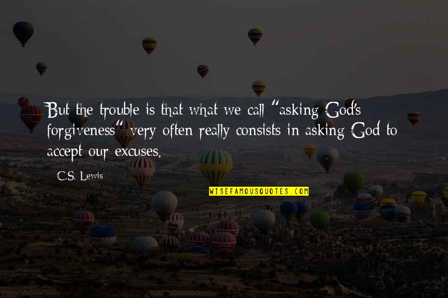 Asking For Forgiveness From God Quotes By C.S. Lewis: But the trouble is that what we call