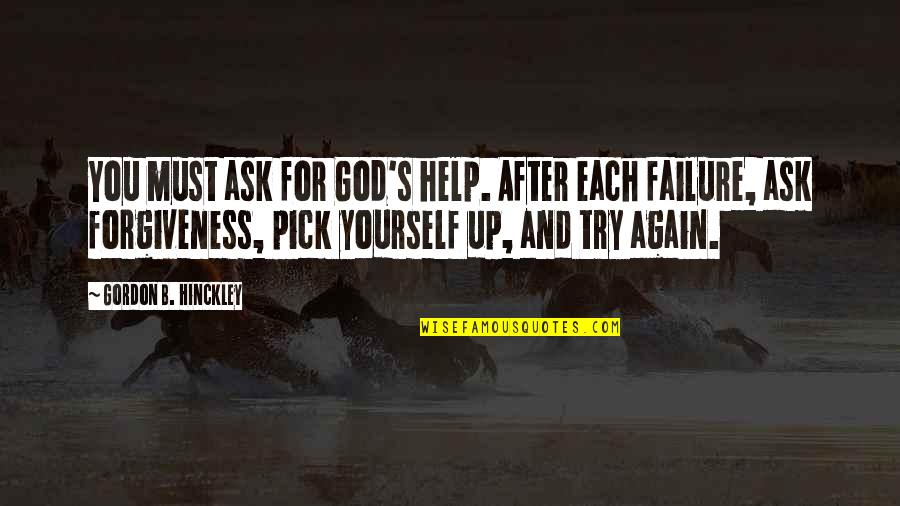 Asking For Forgiveness From God Quotes By Gordon B. Hinckley: You must ask for God's help. After each