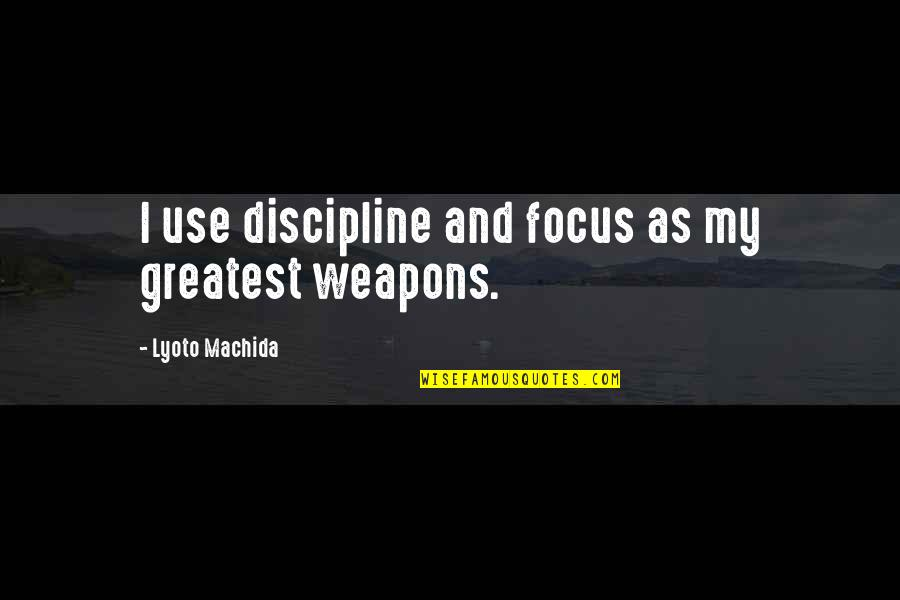 Asking For Forgiveness From God Quotes By Lyoto Machida: I use discipline and focus as my greatest