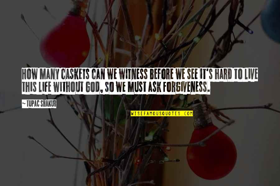 Asking For Forgiveness From God Quotes By Tupac Shakur: How many caskets can we witness before we