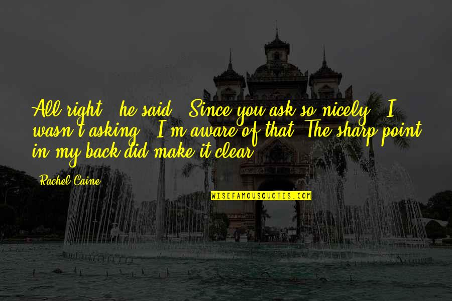 """Asking Nicely Quotes By Rachel Caine: All right,"""" he said. """"Since you ask so"""