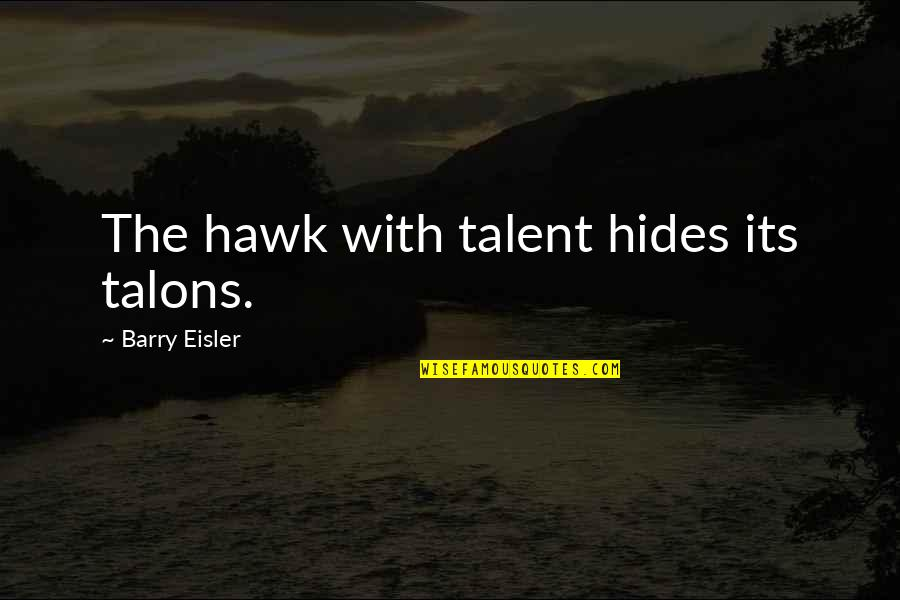 Asong Quotes By Barry Eisler: The hawk with talent hides its talons.