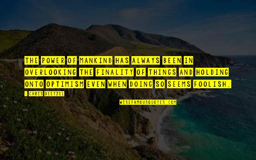 Asong Quotes By Chris Dietzel: The power of mankind has always been in