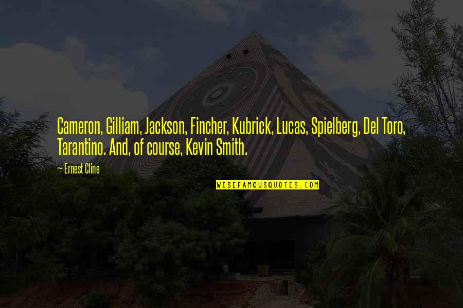Asong Quotes By Ernest Cline: Cameron, Gilliam, Jackson, Fincher, Kubrick, Lucas, Spielberg, Del