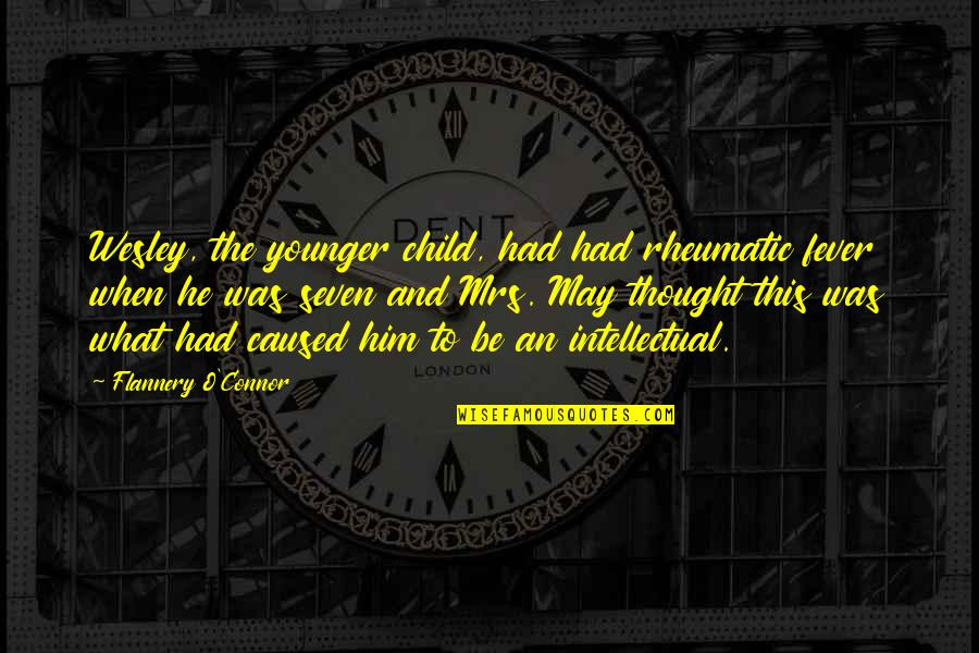 Asong Quotes By Flannery O'Connor: Wesley, the younger child, had had rheumatic fever