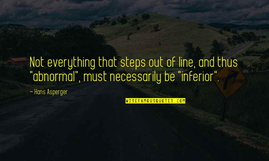 Asperger Autism Quotes By Hans Asperger: Not everything that steps out of line, and