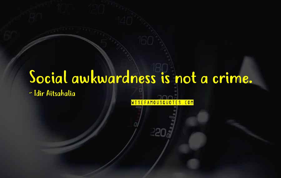 Asperger Autism Quotes By Idir Aitsahalia: Social awkwardness is not a crime.