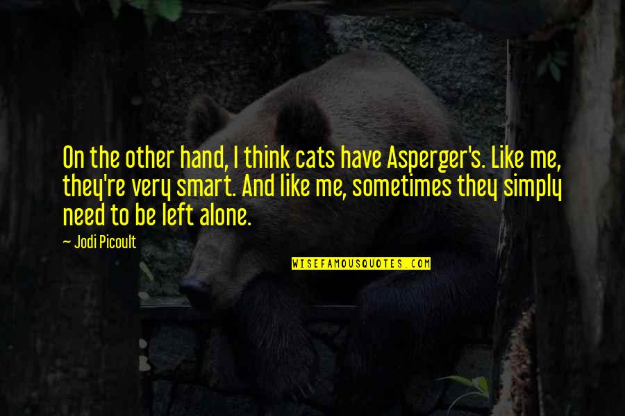 Asperger Autism Quotes By Jodi Picoult: On the other hand, I think cats have