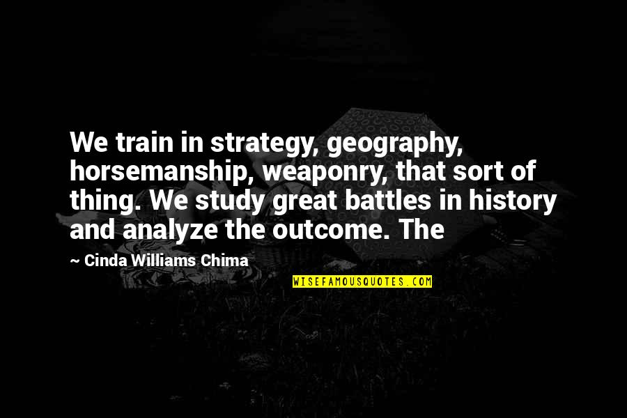 Aspersion Quotes By Cinda Williams Chima: We train in strategy, geography, horsemanship, weaponry, that
