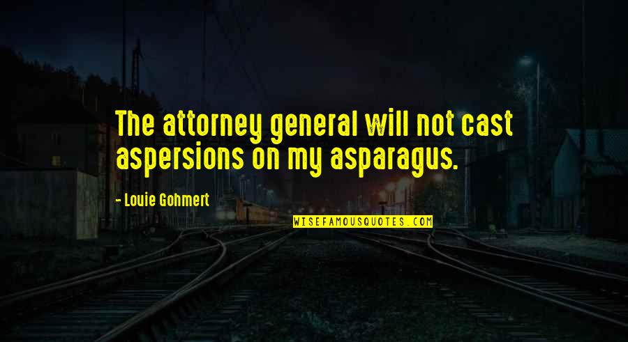 Aspersion Quotes By Louie Gohmert: The attorney general will not cast aspersions on