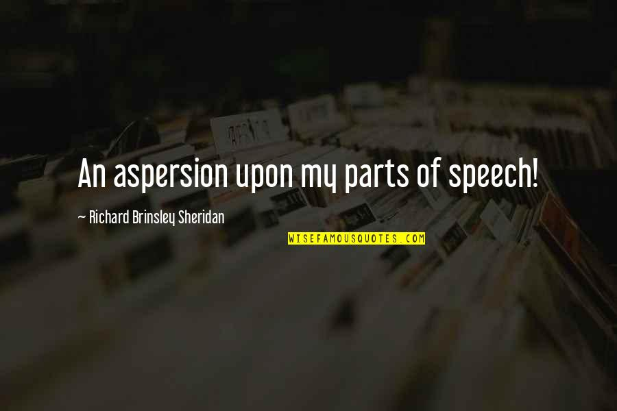 Aspersion Quotes By Richard Brinsley Sheridan: An aspersion upon my parts of speech!