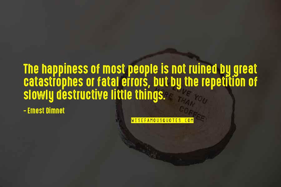 Aspire Higher Motivational Quotes By Ernest Dimnet: The happiness of most people is not ruined