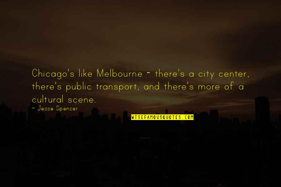 Aspire Higher Motivational Quotes By Jesse Spencer: Chicago's like Melbourne - there's a city center,