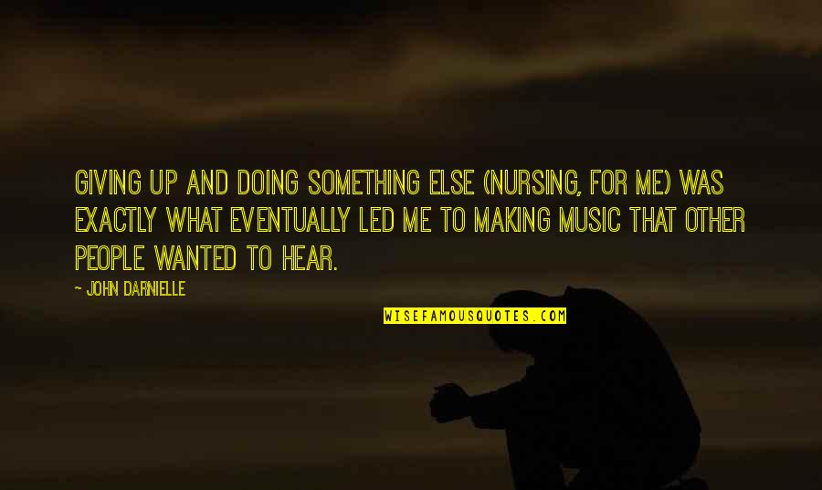 Aspire Higher Motivational Quotes By John Darnielle: Giving up and doing something else (nursing, for