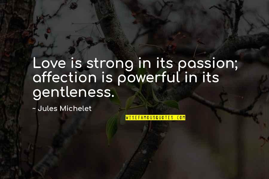 Aspire Higher Motivational Quotes By Jules Michelet: Love is strong in its passion; affection is