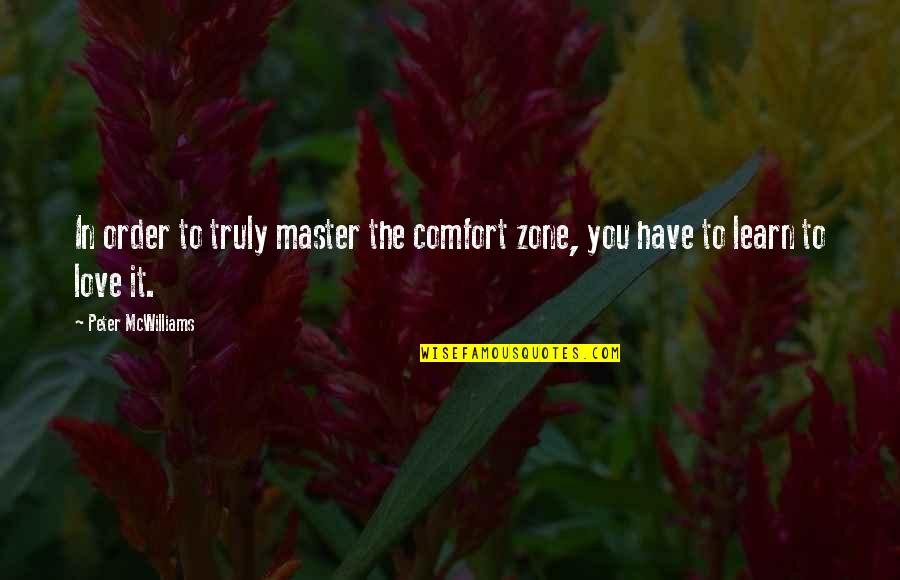 Aspire Higher Motivational Quotes By Peter McWilliams: In order to truly master the comfort zone,