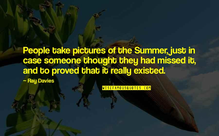Aspire Higher Motivational Quotes By Ray Davies: People take pictures of the Summer, just in
