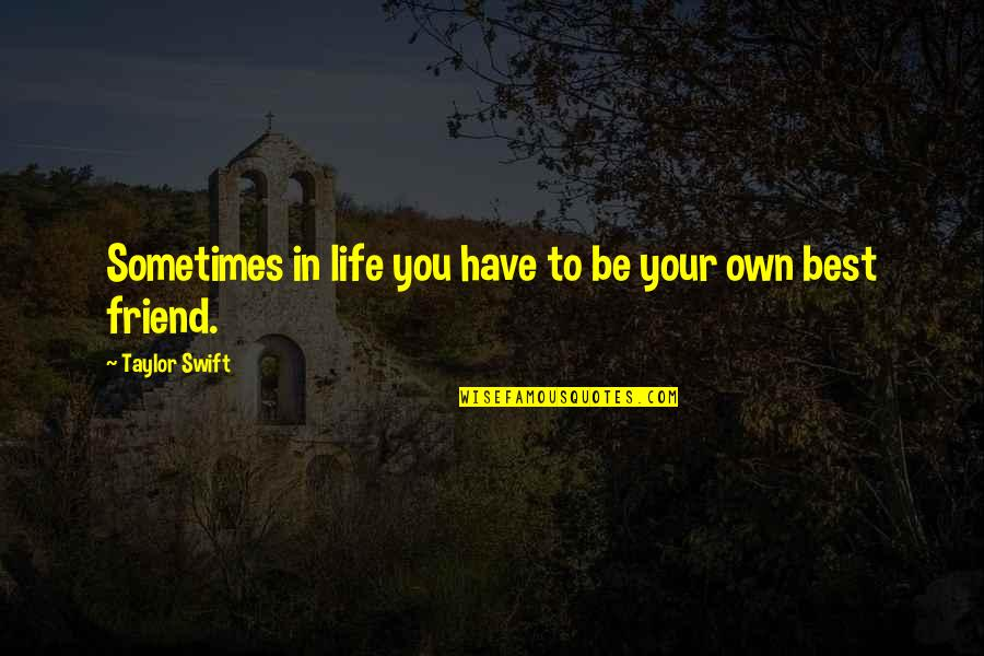 Aspire Higher Motivational Quotes By Taylor Swift: Sometimes in life you have to be your