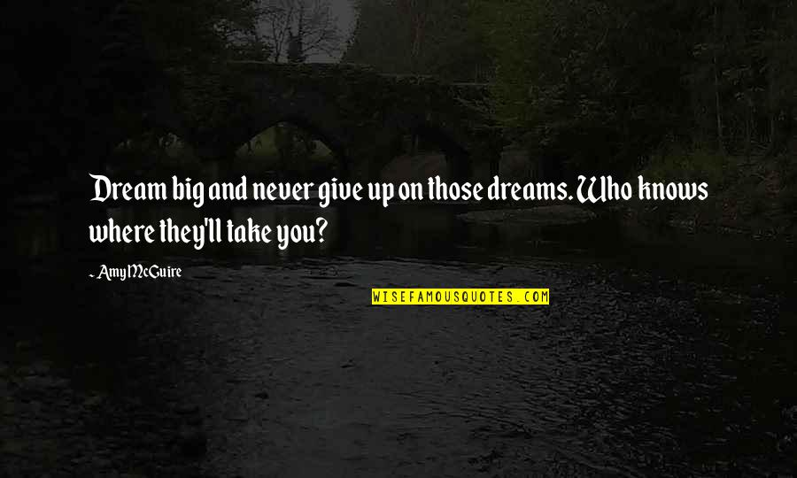 Aspire Quotes Quotes By Amy McGuire: Dream big and never give up on those