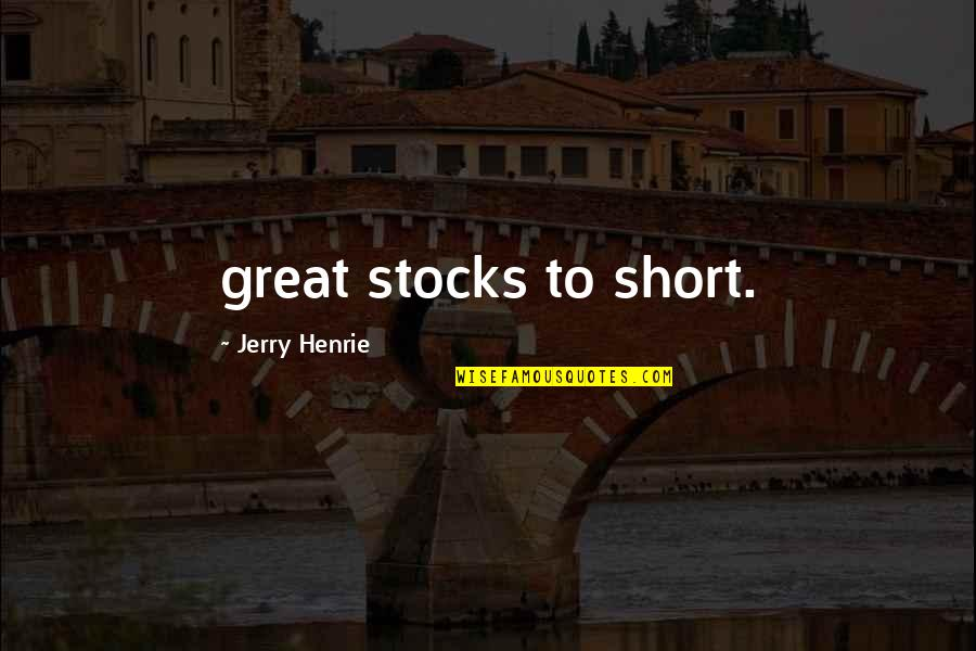 Aspire Quotes Quotes By Jerry Henrie: great stocks to short.