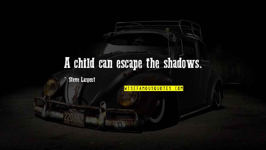 Aspire Quotes Quotes By Steve Largent: A child can escape the shadows.