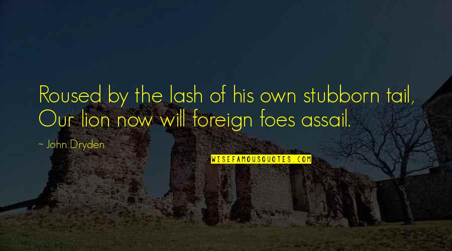 Assail Quotes By John Dryden: Roused by the lash of his own stubborn