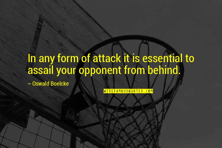 Assail Quotes By Oswald Boelcke: In any form of attack it is essential