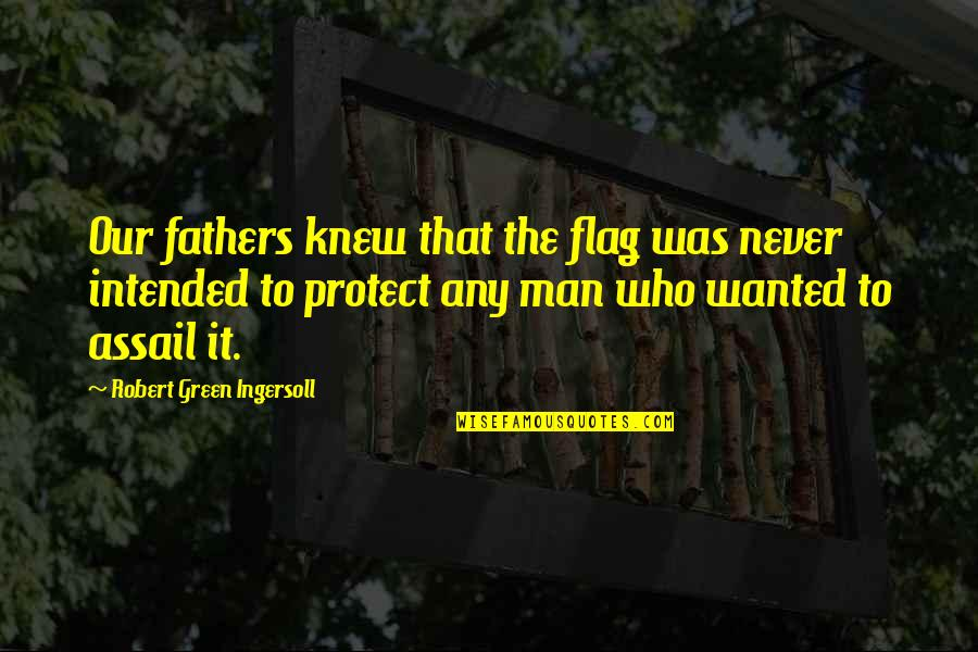 Assail Quotes By Robert Green Ingersoll: Our fathers knew that the flag was never