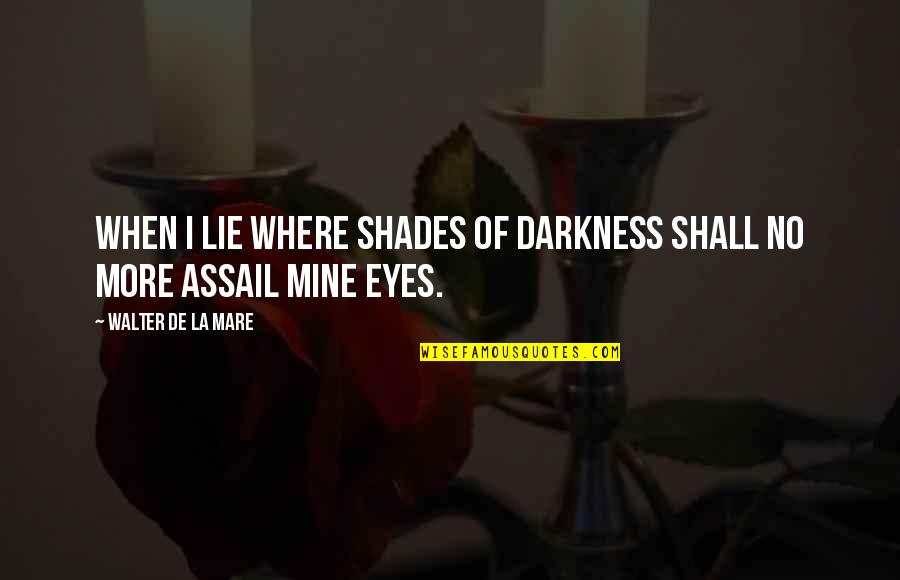Assail Quotes By Walter De La Mare: When I lie where shades of darkness Shall