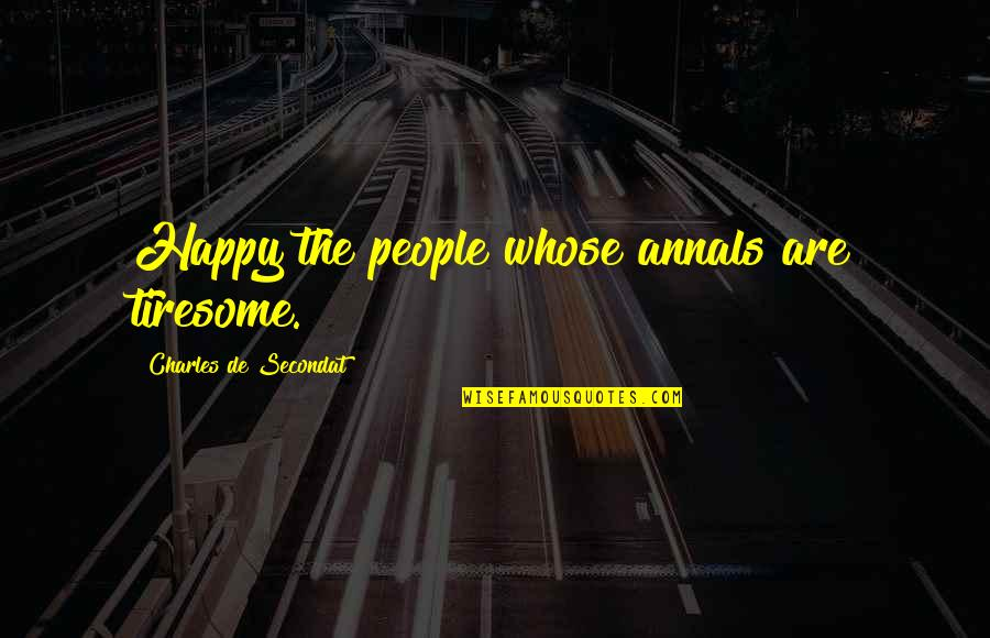 Assar Lindbeck Quotes By Charles De Secondat: Happy the people whose annals are tiresome.