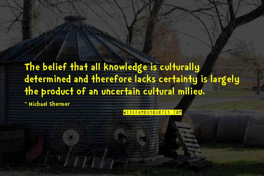 Assar Lindbeck Quotes By Michael Shermer: The belief that all knowledge is culturally determined