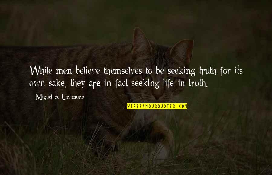 Assar Lindbeck Quotes By Miguel De Unamuno: While men believe themselves to be seeking truth