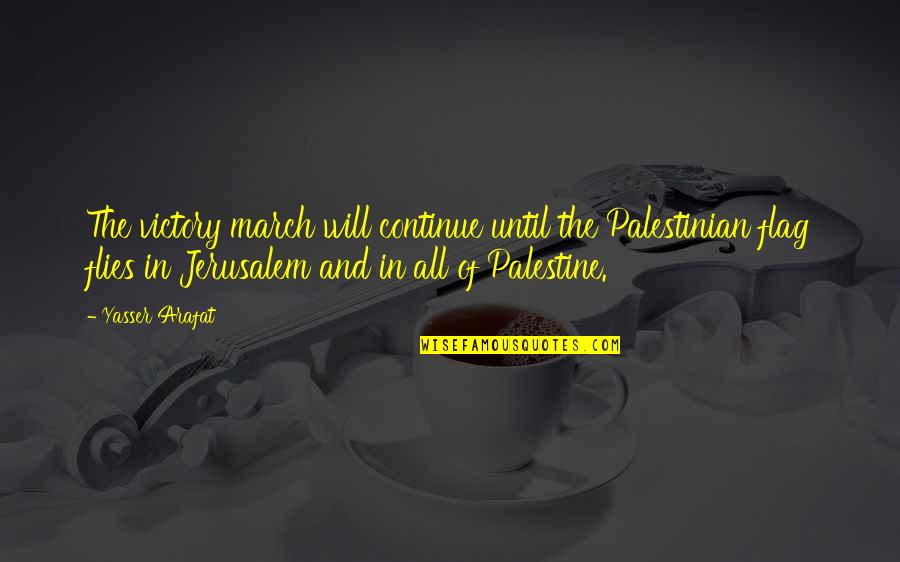 Assar Lindbeck Quotes By Yasser Arafat: The victory march will continue until the Palestinian