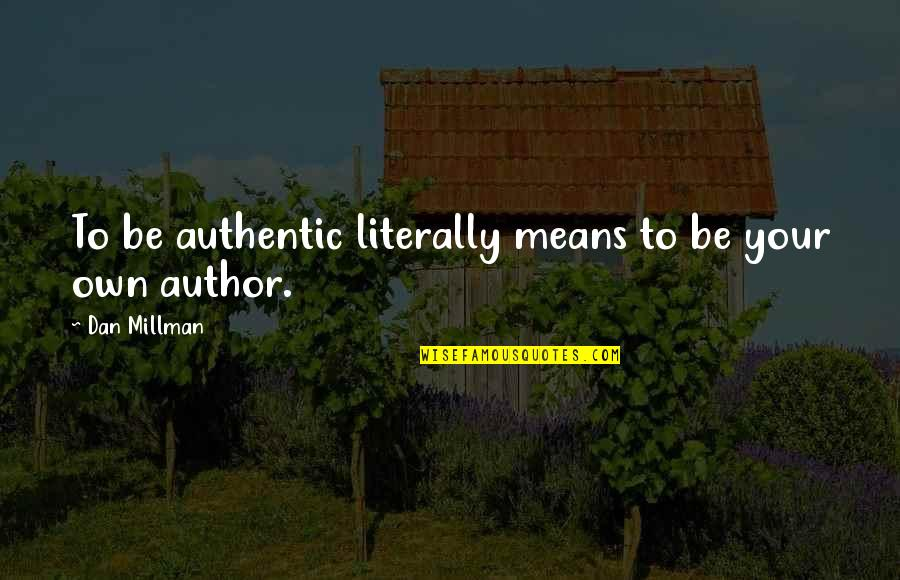 Assata Shakur Brainy Quotes By Dan Millman: To be authentic literally means to be your