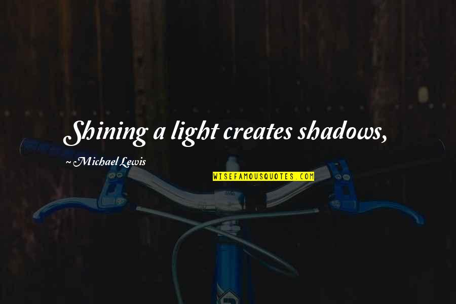 Assata Shakur Brainy Quotes By Michael Lewis: Shining a light creates shadows,
