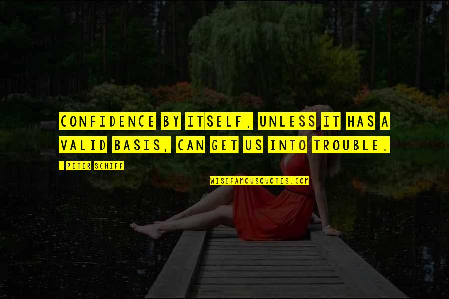Assata Shakur Brainy Quotes By Peter Schiff: Confidence by itself, unless it has a valid