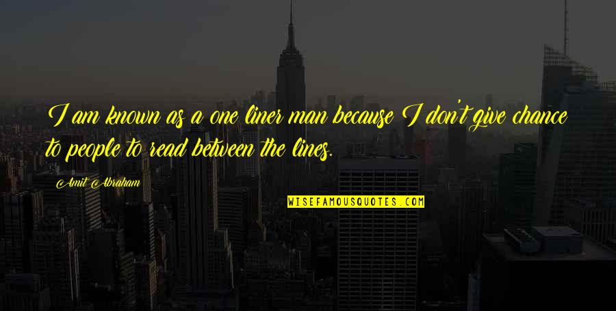 Assault Fire Quotes By Amit Abraham: I am known as a one liner man