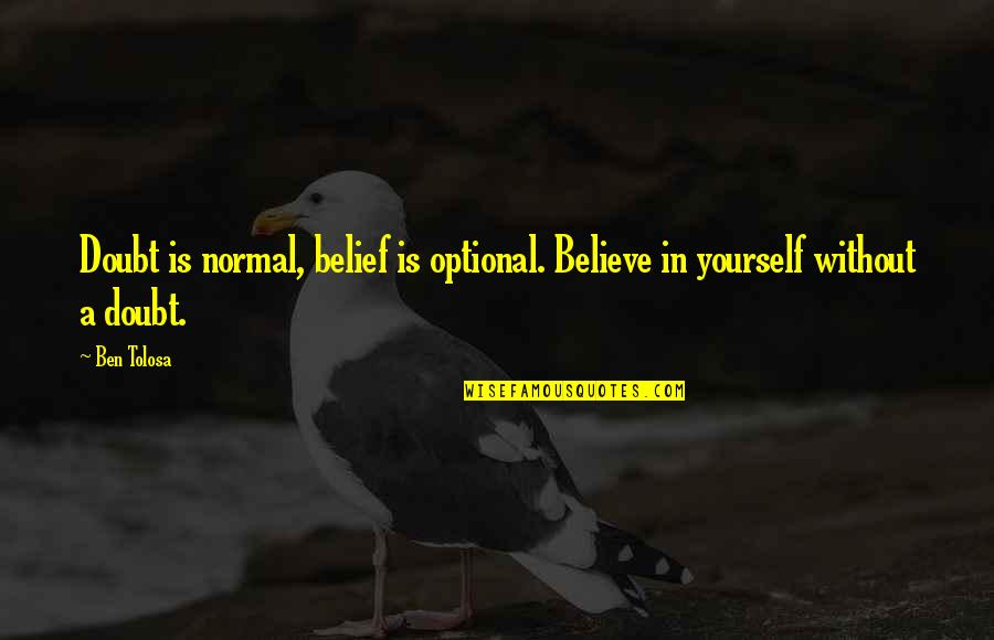Assault Fire Quotes By Ben Tolosa: Doubt is normal, belief is optional. Believe in