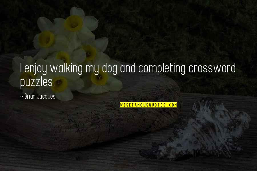 Assault Fire Quotes By Brian Jacques: I enjoy walking my dog and completing crossword