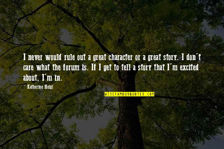 Assault Fire Quotes By Katherine Heigl: I never would rule out a great character