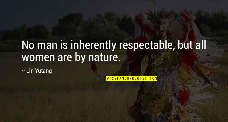 Assault Fire Quotes By Lin Yutang: No man is inherently respectable, but all women