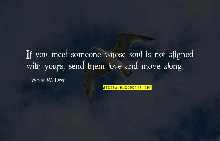 Assault Fire Quotes By Wayne W. Dyer: If you meet someone whose soul is not