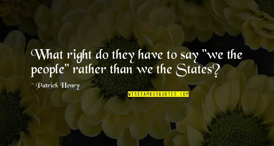 "Asset Based Community Development Quotes By Patrick Henry: What right do they have to say ""we"