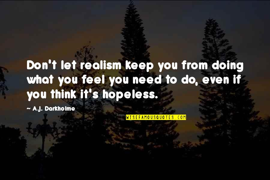 Assignment Stress Quotes By A.J. Darkholme: Don't let realism keep you from doing what